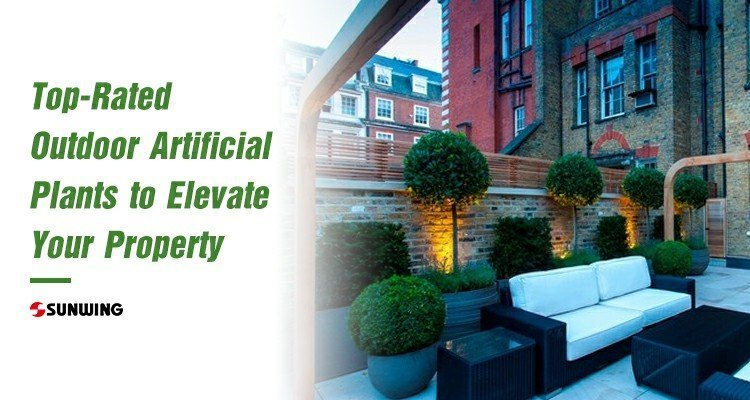 Top Rated Outdoor Artificial Plants to Elevate Your Property