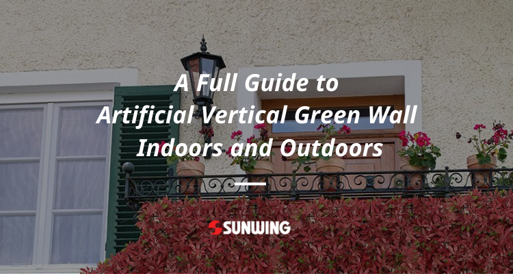 A Full Guide to Artificial Vertical Green Wall Indoors and Outdoors