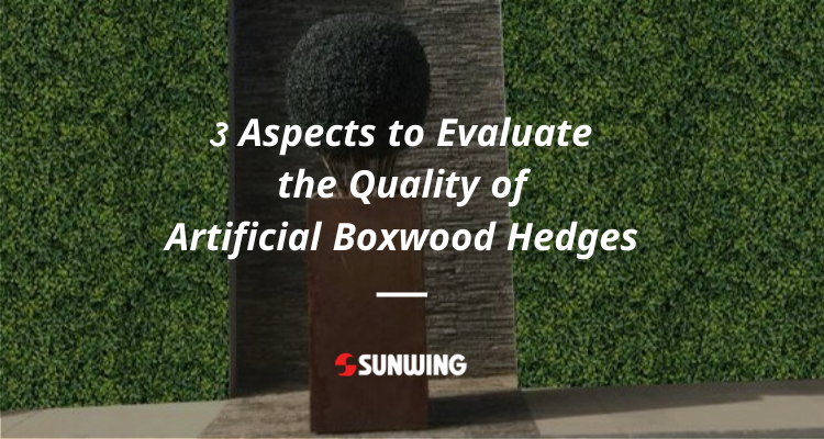 3 Aspects to Evaluate the Quality of Artificial Boxwood Hedges
