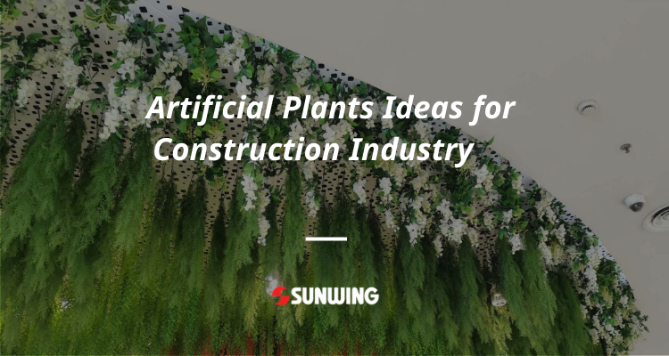 Artificial Plants Ideas for Construction Industry