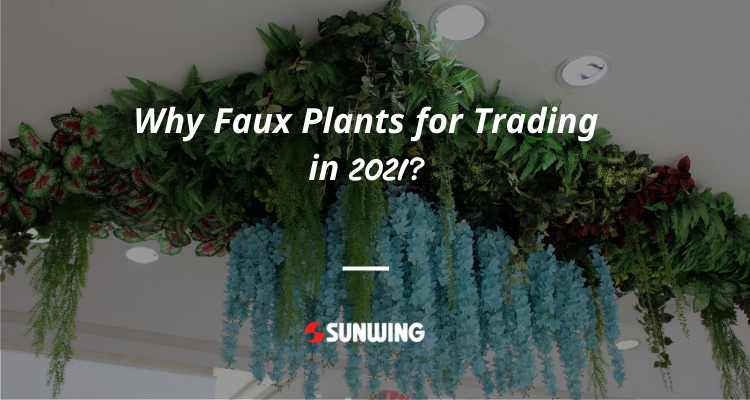 Why Faux Plants for Trading in 2021