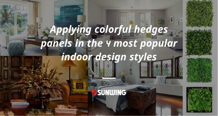 Applying colorful hedges panels in the 4 popular indoor design styles